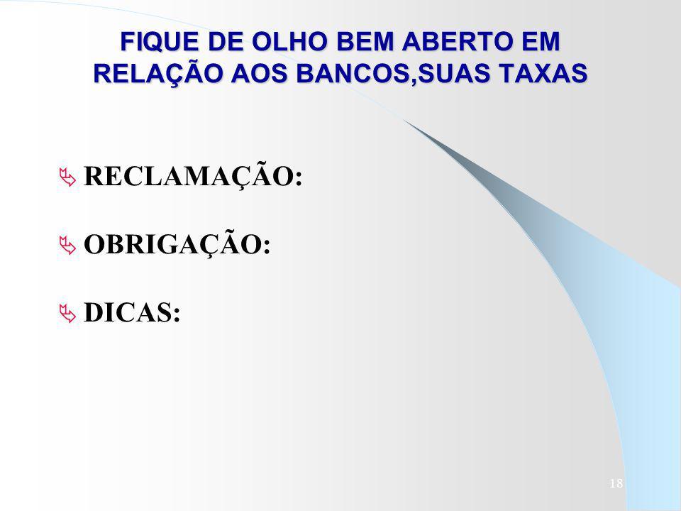 FIQUE DE OLHO BEM ABERTO EM RELAÇÃO AOS BANCOS,SUAS TAXAS