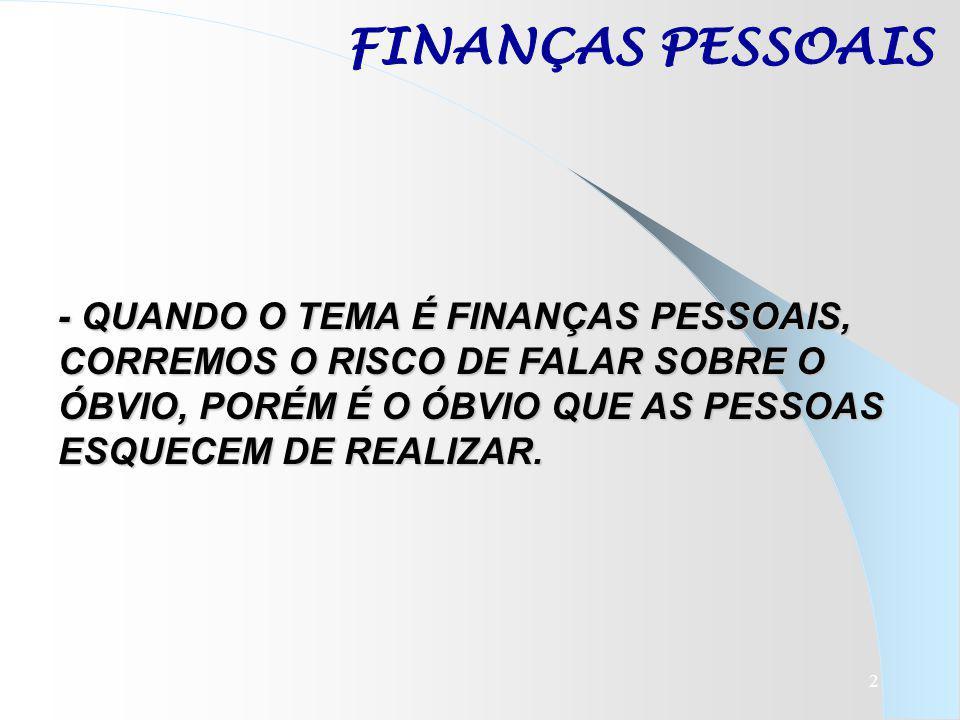 FINANÇAS PESSOAIS - QUANDO O TEMA É FINANÇAS PESSOAIS,