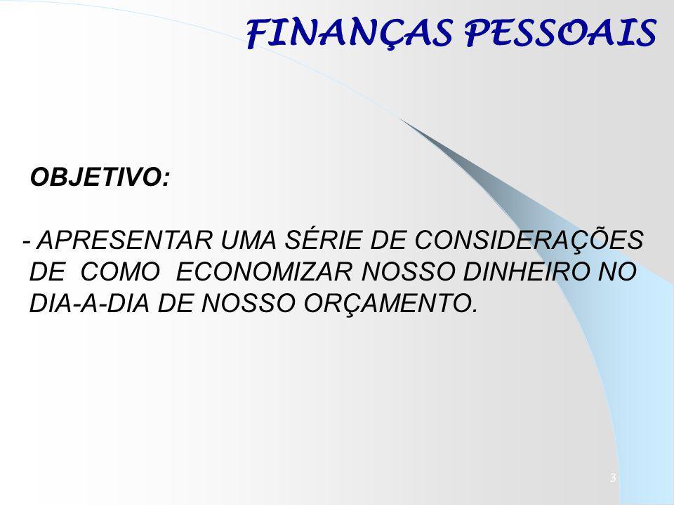 FINANÇAS PESSOAIS OBJETIVO: - APRESENTAR UMA SÉRIE DE CONSIDERAÇÕES