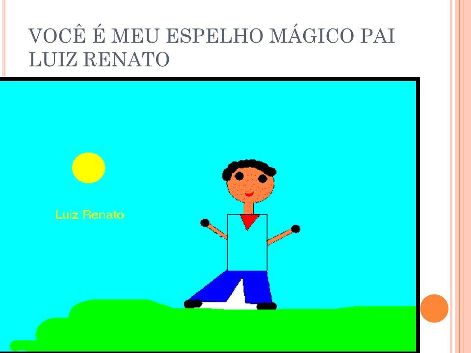 VOCÊ É MEU ESPELHO MÁGICO PAI LUIZ RENATO