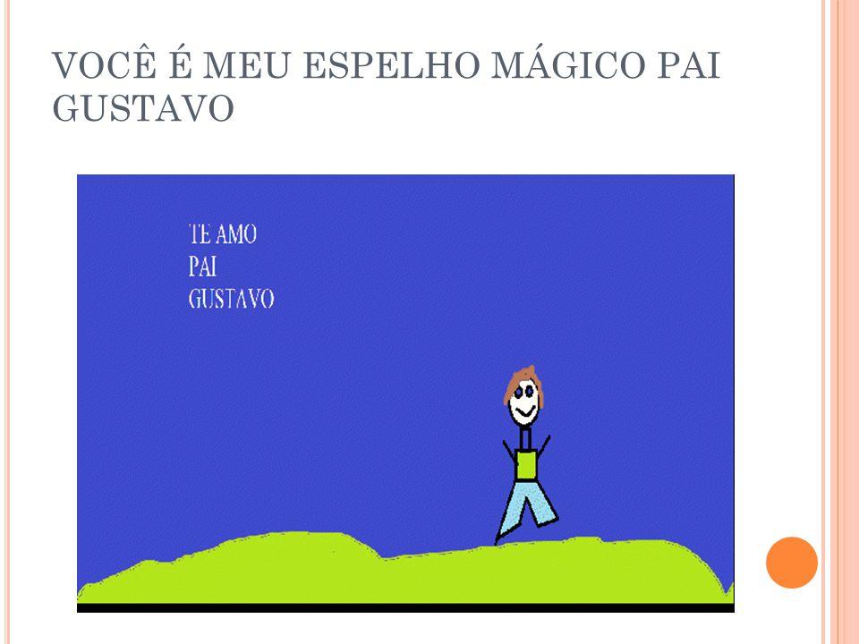VOCÊ É MEU ESPELHO MÁGICO PAI GUSTAVO