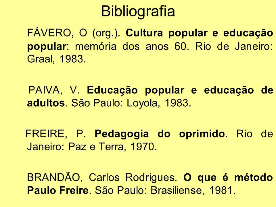 Bibliografia FÁVERO, O (org.). Cultura popular e educação popular: memória dos anos 60. Rio de Janeiro: Graal, 1983.
