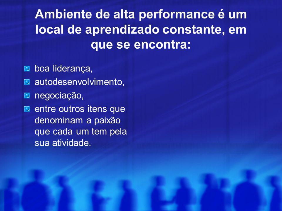 Ambiente de alta performance é um local de aprendizado constante, em que se encontra: