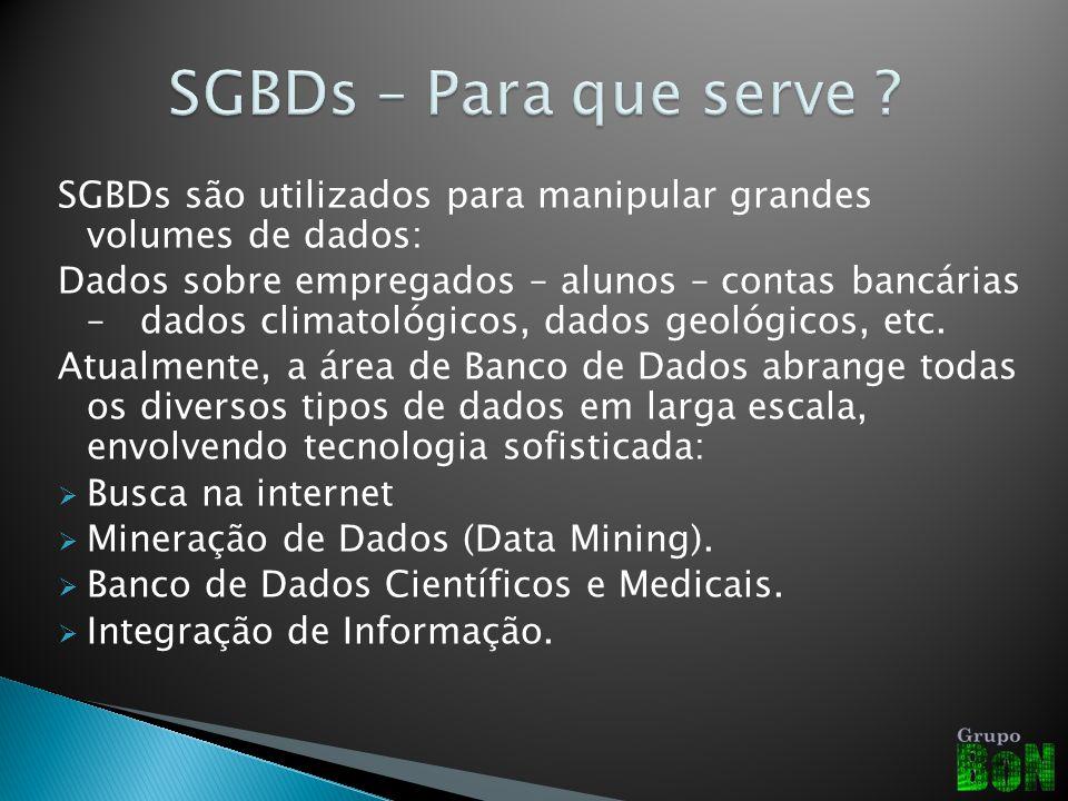 SGBDs – Para que serve SGBDs são utilizados para manipular grandes volumes de dados:
