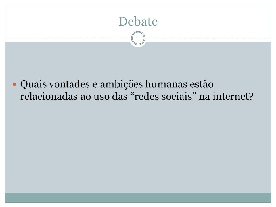 Debate Quais vontades e ambições humanas estão relacionadas ao uso das redes sociais na internet