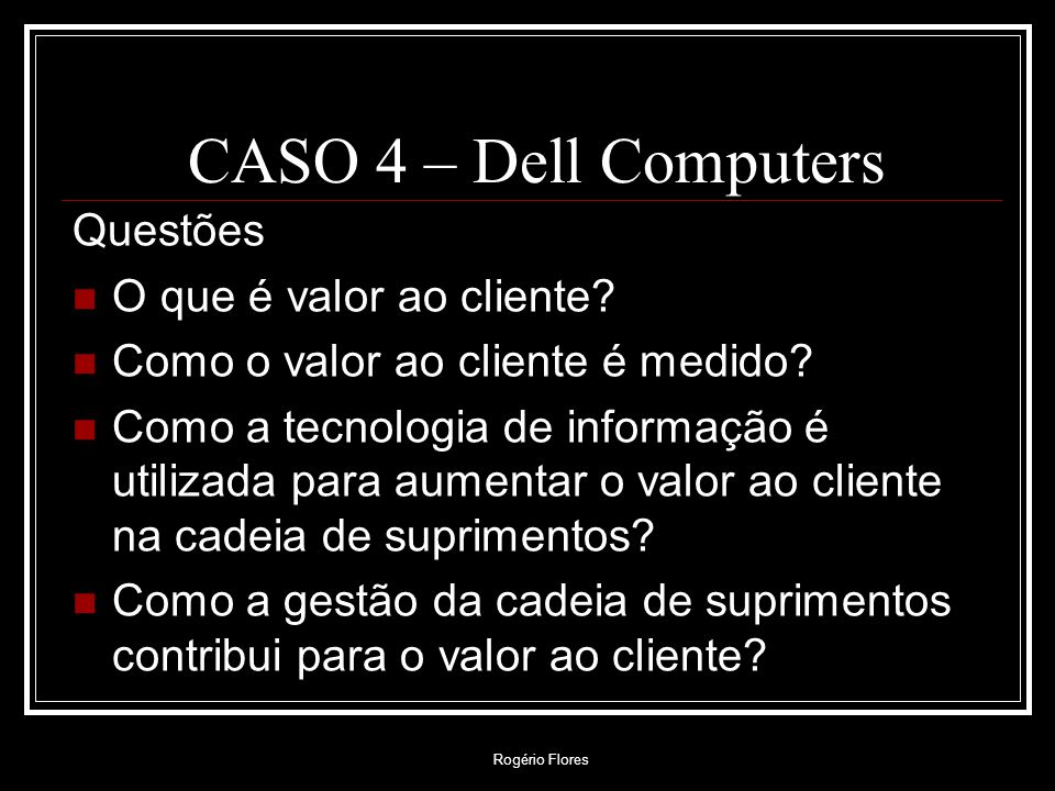 CASO 4 – Dell Computers Questões O que é valor ao cliente