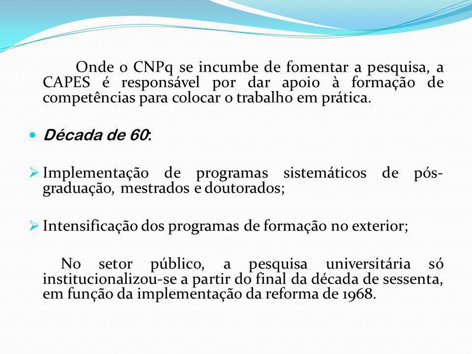 Onde o CNPq se incumbe de fomentar a pesquisa, a CAPES é responsável por dar apoio à formação de competências para colocar o trabalho em prática.