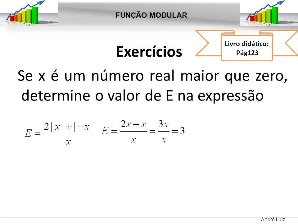 FUNÇÃO MODULAR Livro didático: Pág123. Exercícios Se x é um número real maior que zero, determine o valor de E na expressão