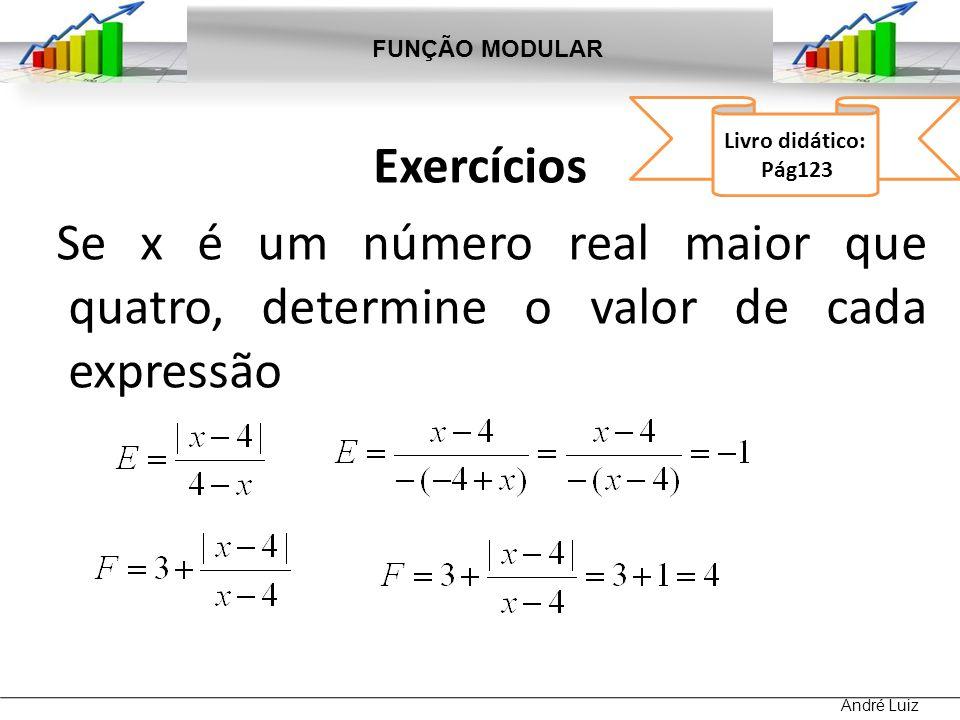FUNÇÃO MODULAR Livro didático: Pág123. Exercícios Se x é um número real maior que quatro, determine o valor de cada expressão