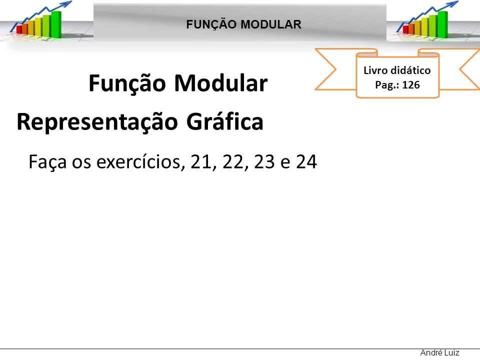 FUNÇÃO MODULAR Livro didático. Pag.: 126. Função Modular Representação Gráfica Faça os exercícios, 21, 22, 23 e 24