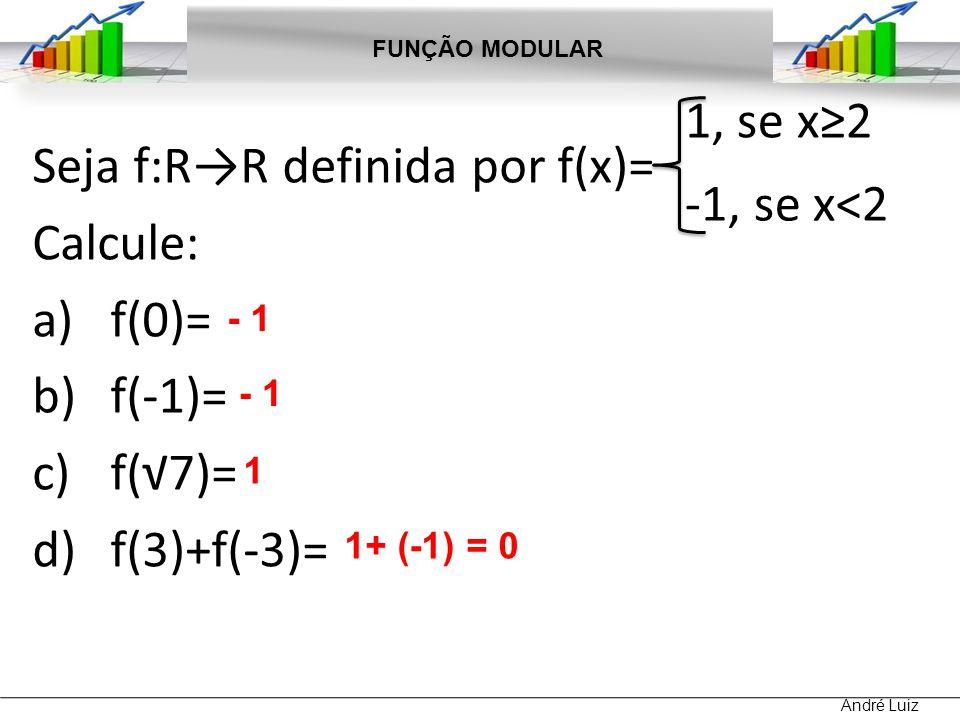 Seja f:R→R definida por f(x)= Calcule: f(0)= f(-1)= f(√7)= f(3)+f(-3)=