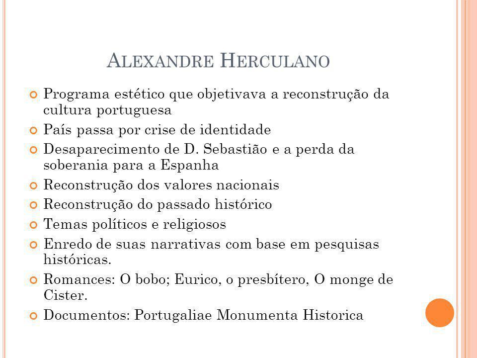 Alexandre Herculano Programa estético que objetivava a reconstrução da cultura portuguesa. País passa por crise de identidade.