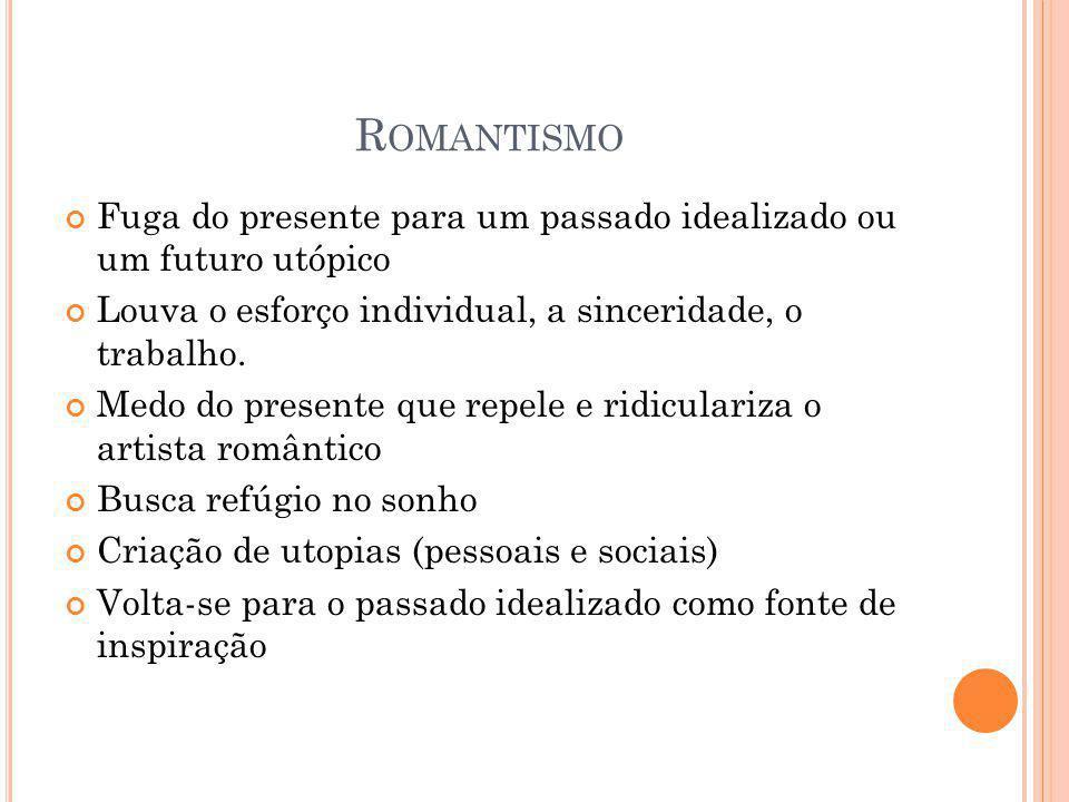 Romantismo Fuga do presente para um passado idealizado ou um futuro utópico. Louva o esforço individual, a sinceridade, o trabalho.