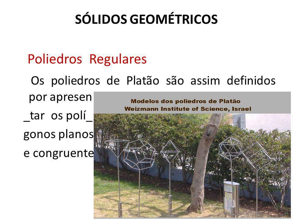 Os poliedros de Platão são assim definidos por apresen