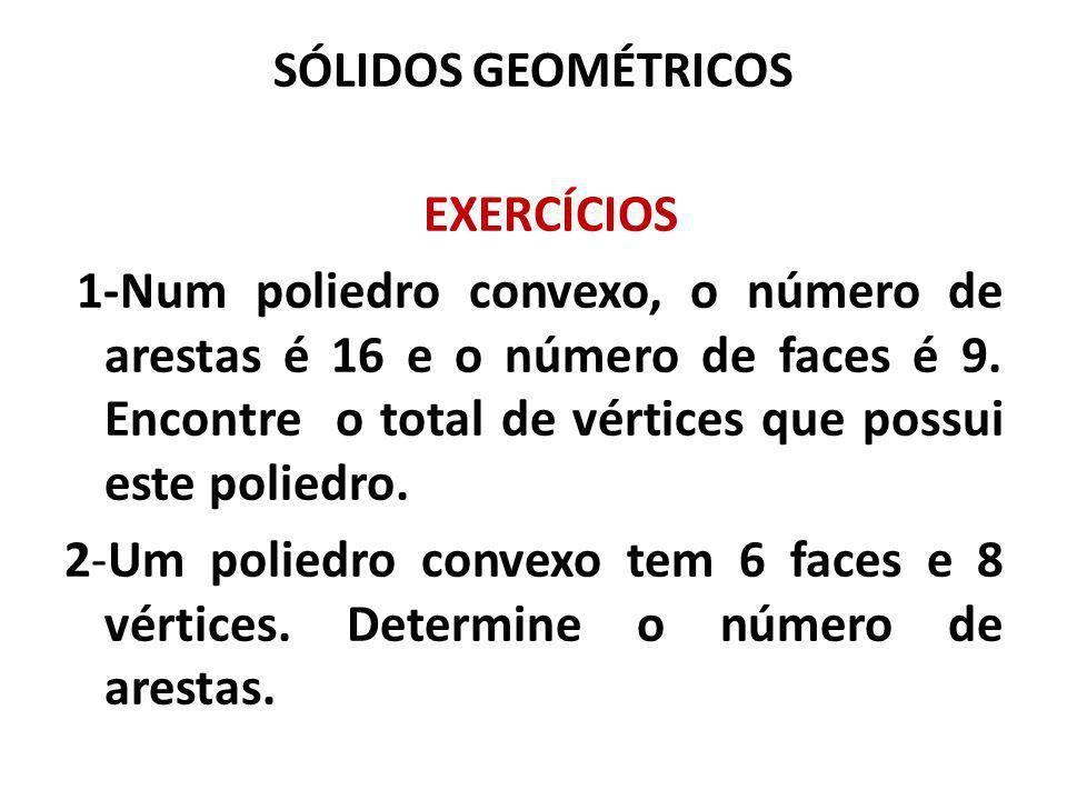 SÓLIDOS GEOMÉTRICOS EXERCÍCIOS.
