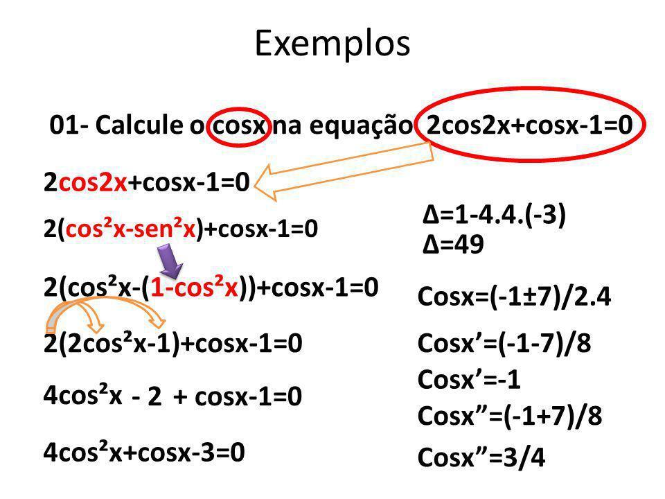 Exemplos 01- Calcule o cosx na equação 2cos2x+cosx-1=0 2cos2x+cosx-1=0