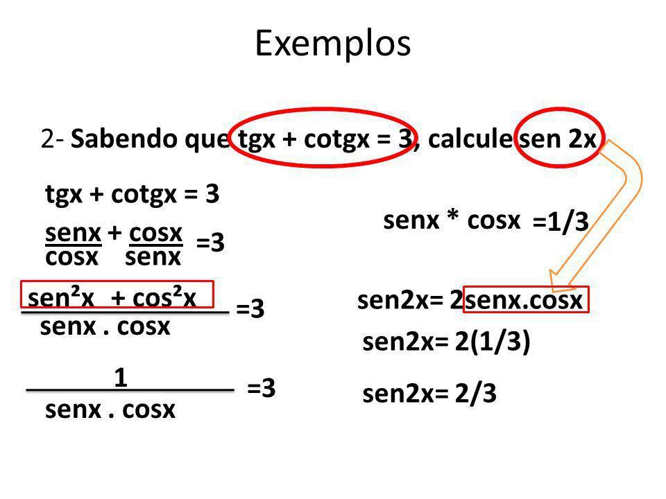 Exemplos 2- Sabendo que tgx + cotgx = 3, calcule sen 2x