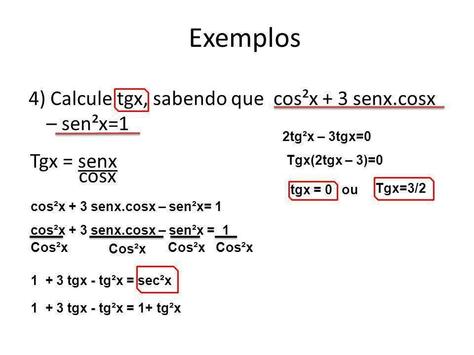 Exemplos 4) Calcule tgx, sabendo que cos²x + 3 senx.cosx – sen²x=1