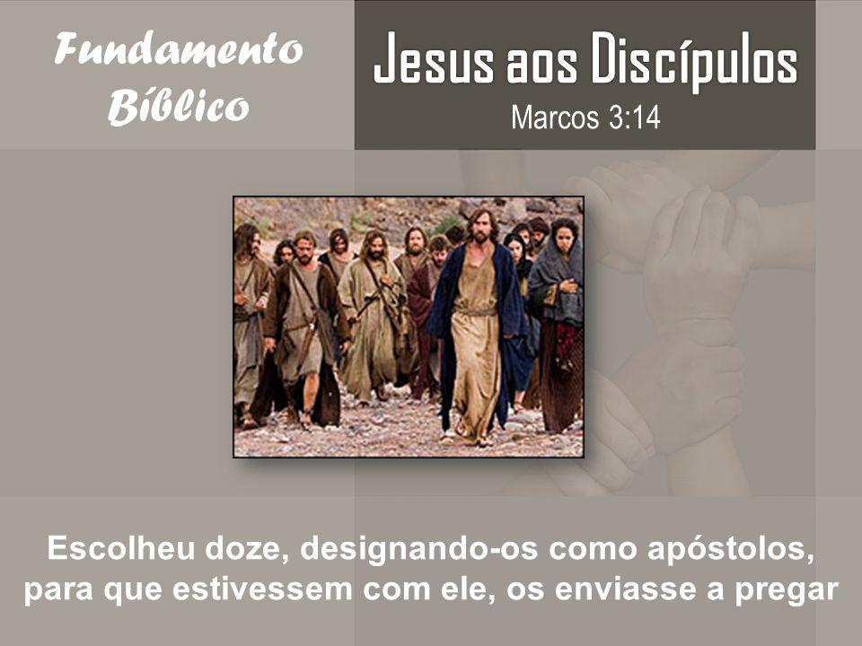 Jesus aos Discípulos Fundamento Bíblico Marcos 3:14