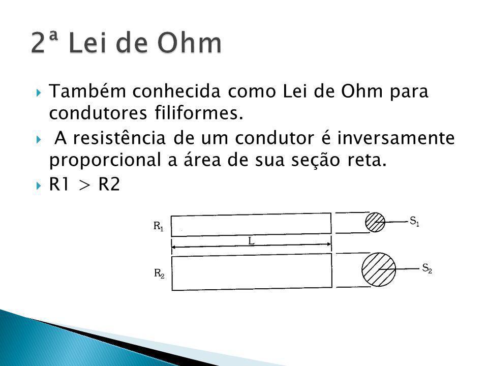 2ª Lei de Ohm Também conhecida como Lei de Ohm para condutores filiformes.