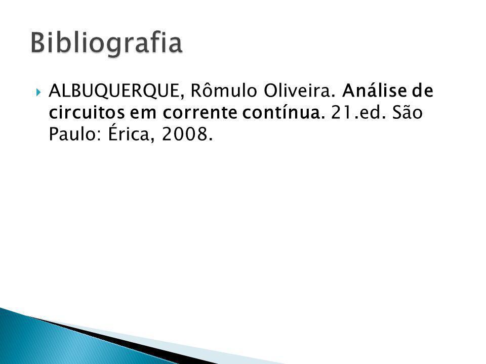 Bibliografia ALBUQUERQUE, Rômulo Oliveira. Análise de circuitos em corrente contínua.