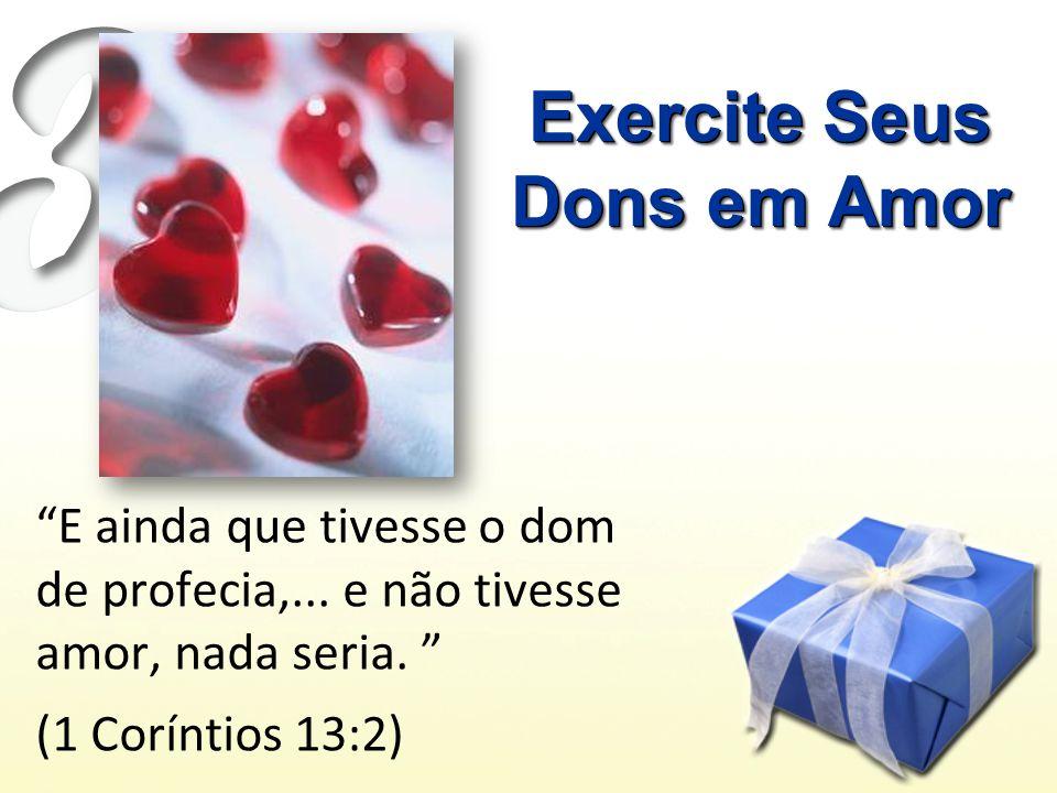 Exercite Seus Dons em Amor