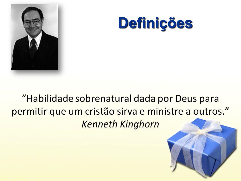 Definições Habilidade sobrenatural dada por Deus para permitir que um cristão sirva e ministre a outros. Kenneth Kinghorn.