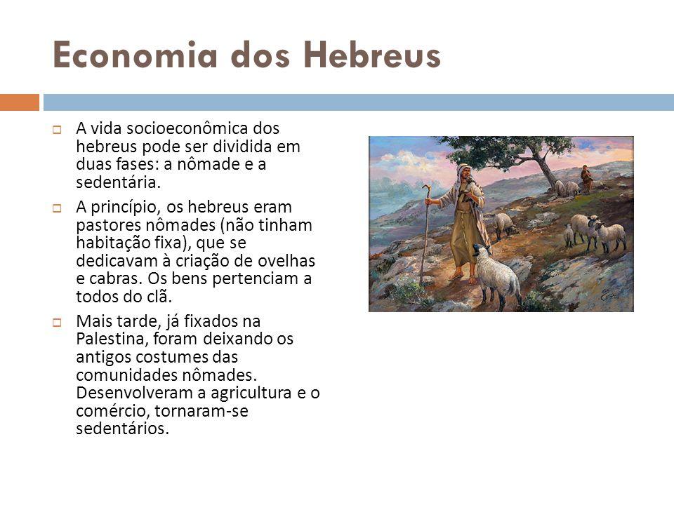 Economia dos Hebreus A vida socioeconômica dos hebreus pode ser dividida em duas fases: a nômade e a sedentária.