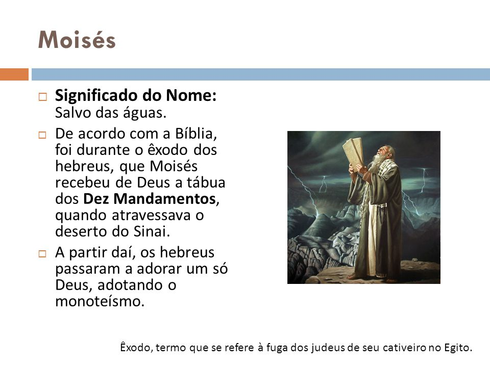Moisés Significado do Nome: Salvo das águas.