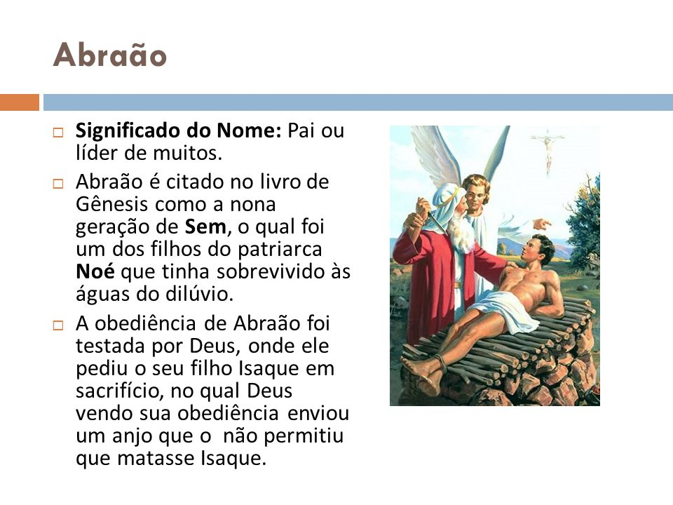 Abraão Significado do Nome: Pai ou líder de muitos.