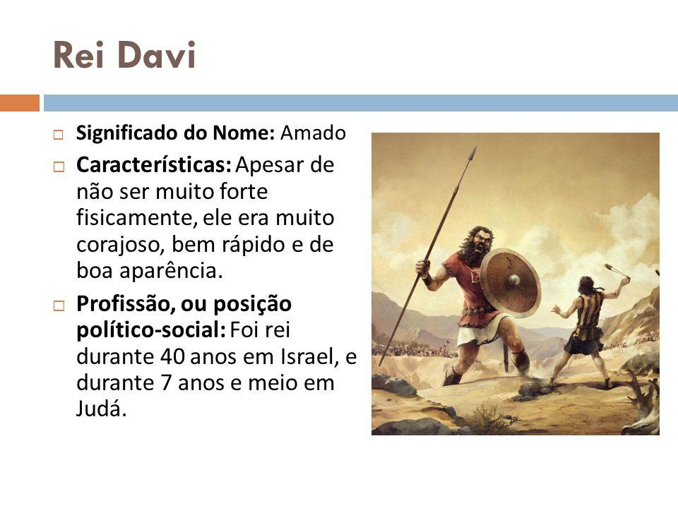 Rei Davi Significado do Nome: Amado.