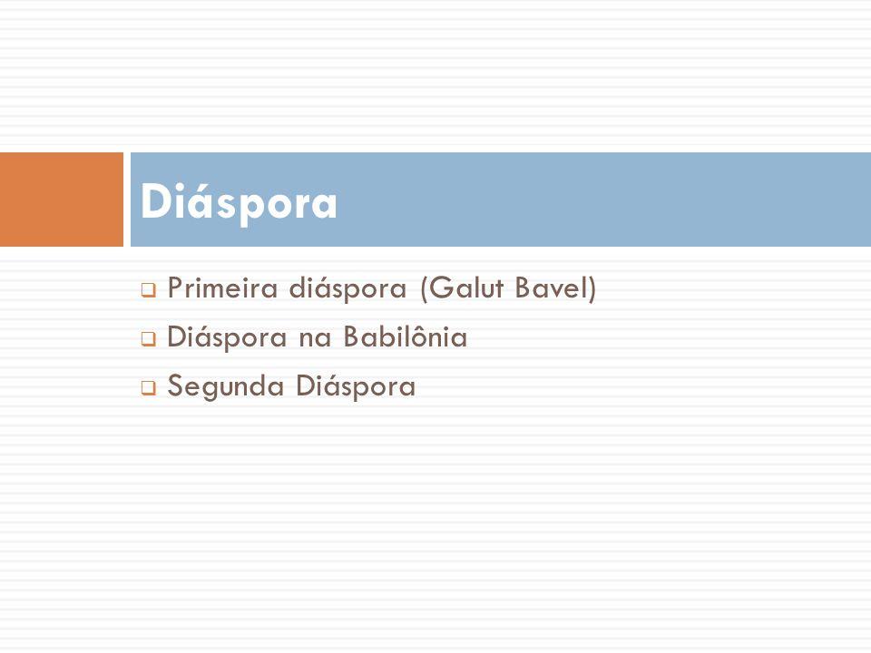 Diáspora Primeira diáspora (Galut Bavel) Diáspora na Babilônia