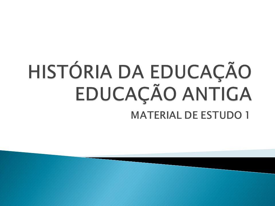 HISTÓRIA DA EDUCAÇÃO EDUCAÇÃO ANTIGA