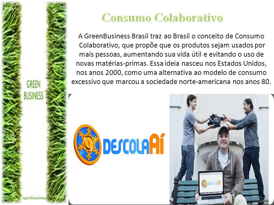Consumo Colaborativo A GreenBusiness Brasil traz ao Brasil o conceito de Consumo. Colaborativo, que propõe que os produtos sejam usados por.