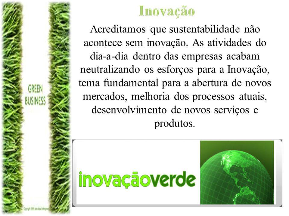 Inovação Acreditamos que sustentabilidade não