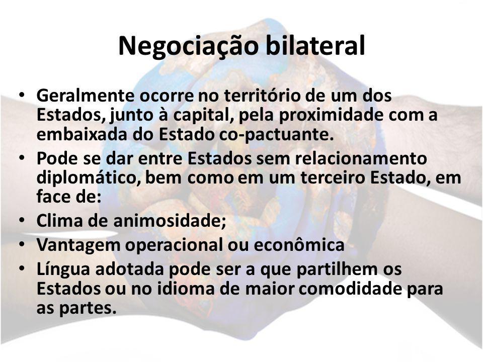 Negociação bilateral Geralmente ocorre no território de um dos Estados, junto à capital, pela proximidade com a embaixada do Estado co-pactuante.
