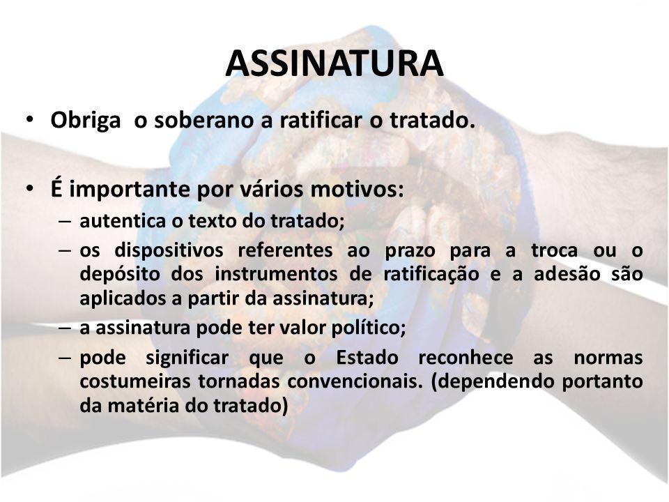 ASSINATURA Obriga o soberano a ratificar o tratado.