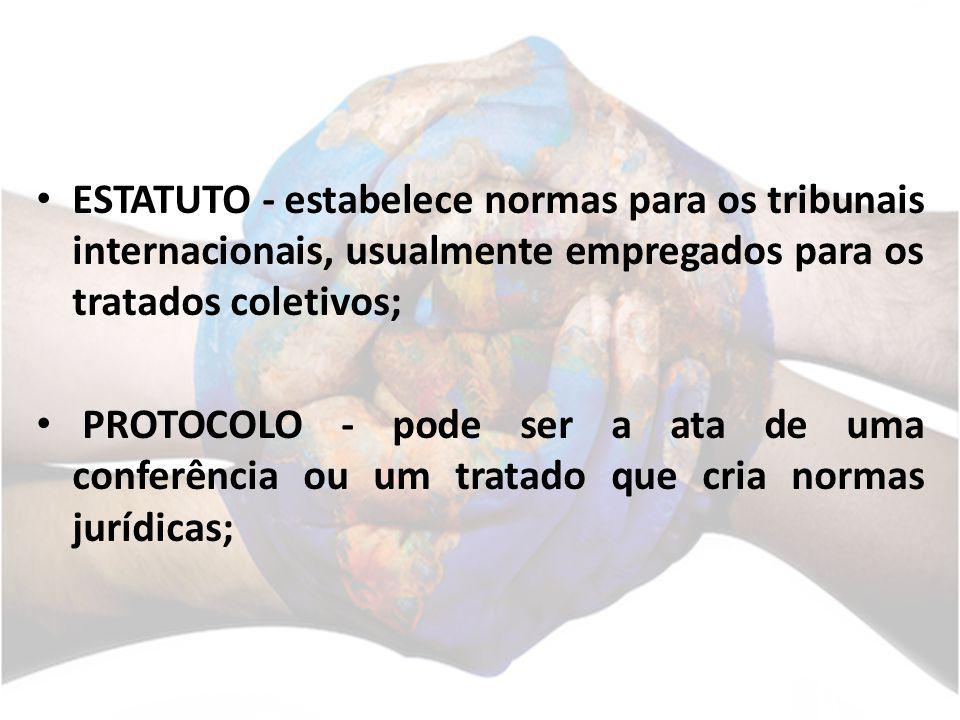 ESTATUTO - estabelece normas para os tribunais internacionais, usualmente empregados para os tratados coletivos;