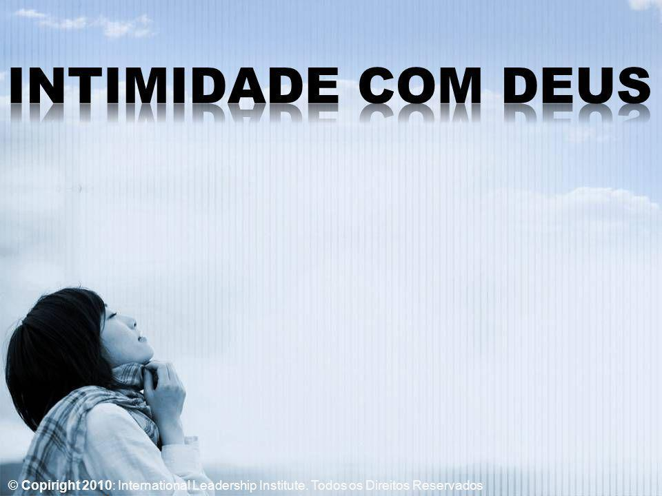 INTIMIDADE COM DEUS © Copiright 2010: International Leadership Institute.