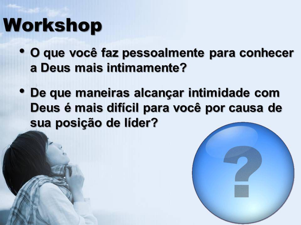 Workshop O que você faz pessoalmente para conhecer a Deus mais intimamente