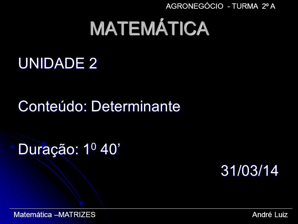 MATEMÁTICA UNIDADE 2 Conteúdo: Determinante Duração: 10 40' 31/03/14