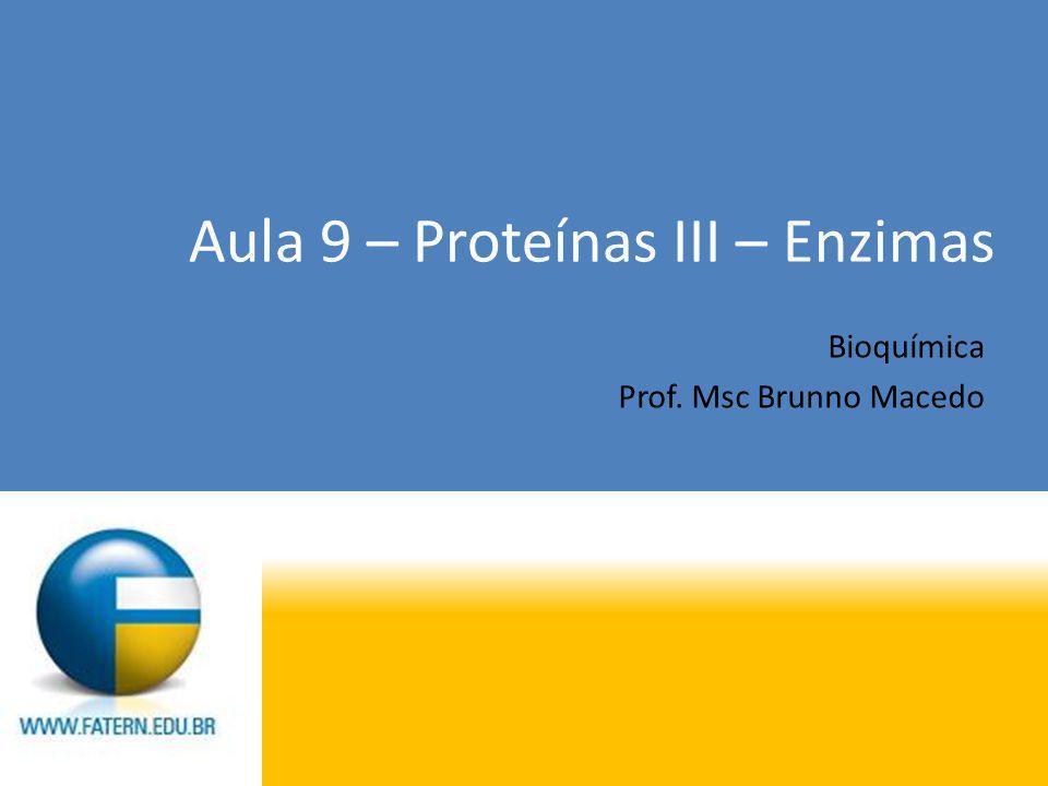 Aula 9 – Proteínas III – Enzimas