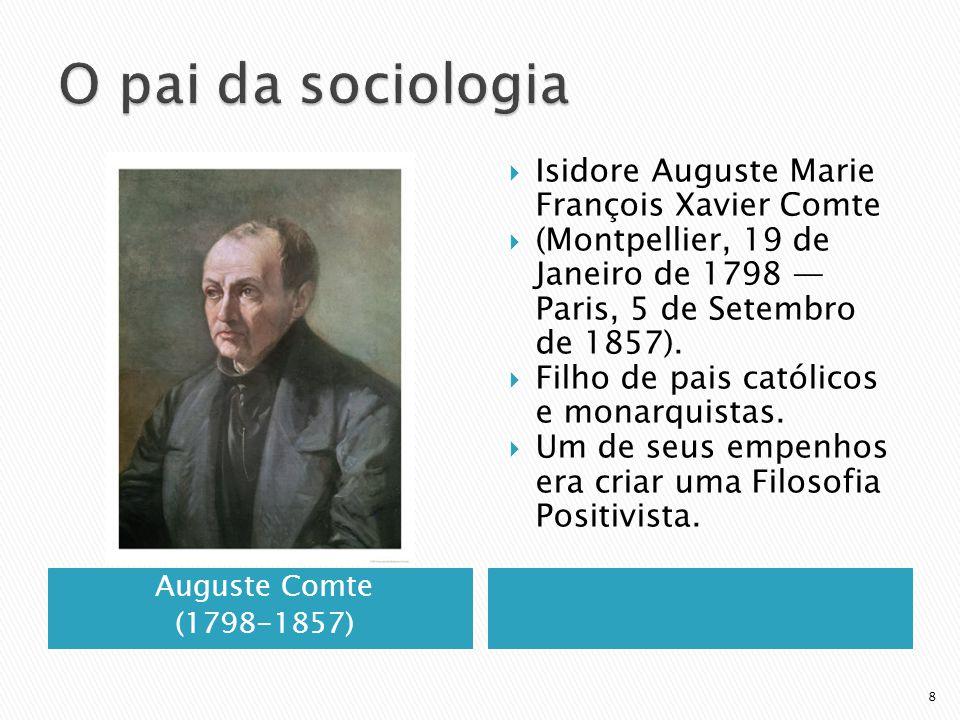 O pai da sociologia Isidore Auguste Marie François Xavier Comte