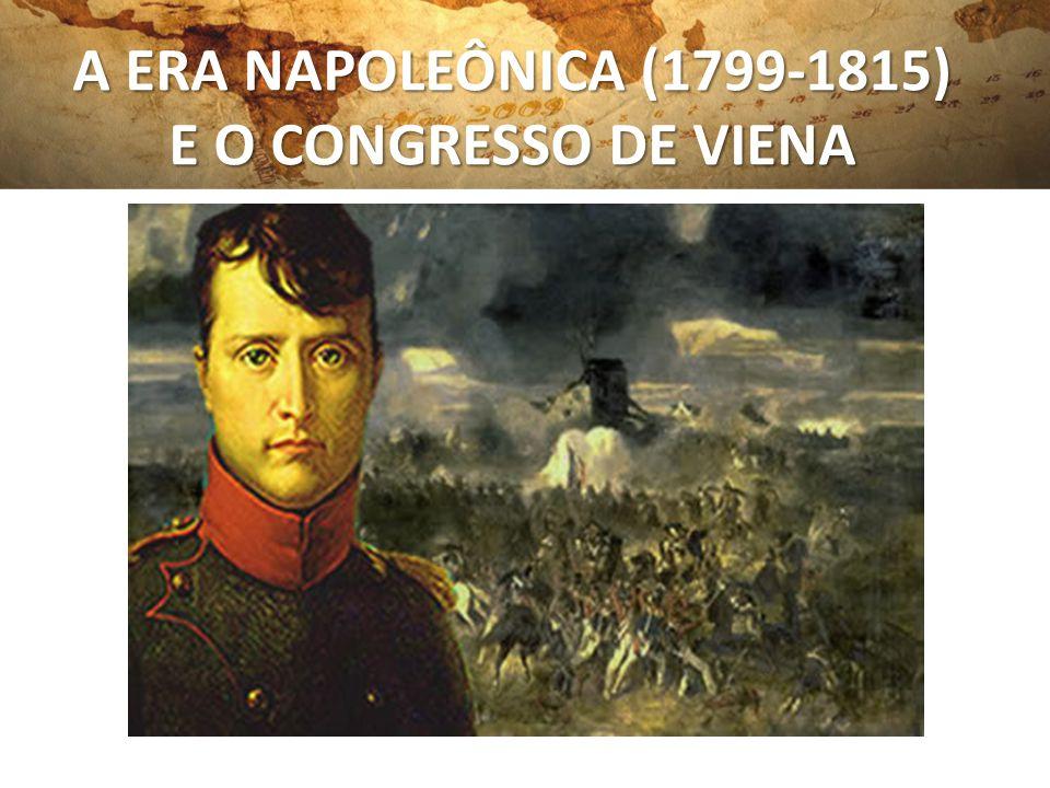 A ERA NAPOLEÔNICA (1799-1815) E O CONGRESSO DE VIENA