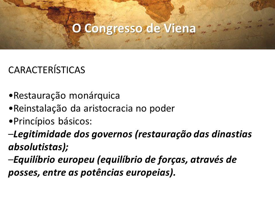 O Congresso de Viena CARACTERÍSTICAS •Restauração monárquica
