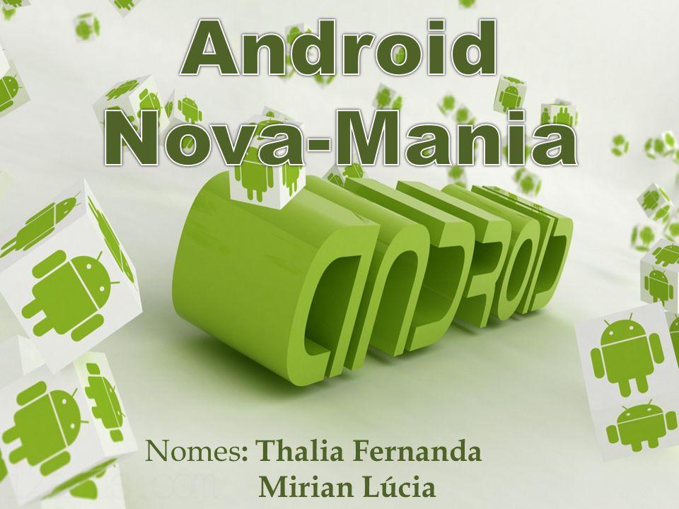 Android Nova-Mania Nomes: Thalia Fernanda Mirian Lúcia