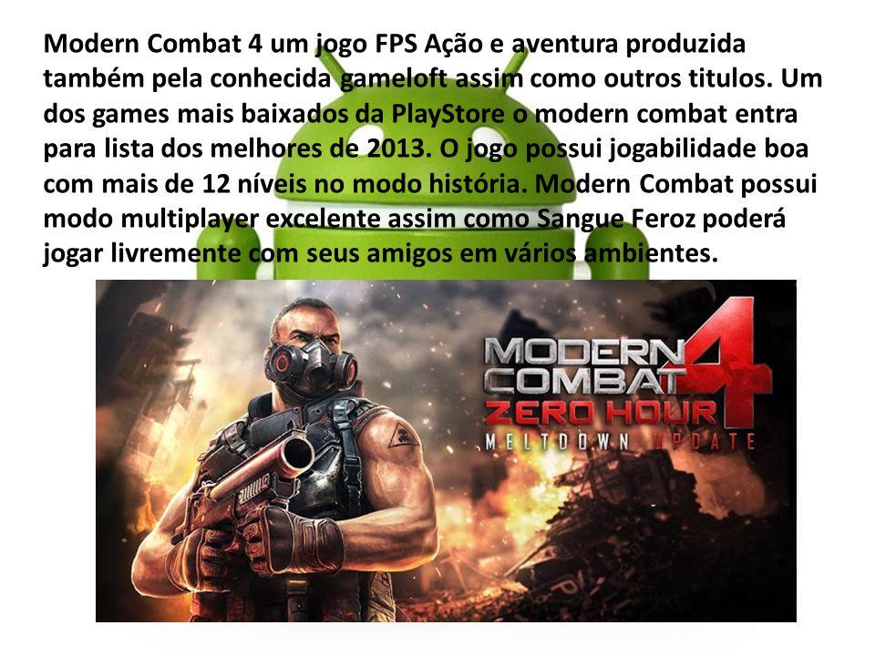 Modern Combat 4 um jogo FPS Ação e aventura produzida também pela conhecida gameloft assim como outros titulos.