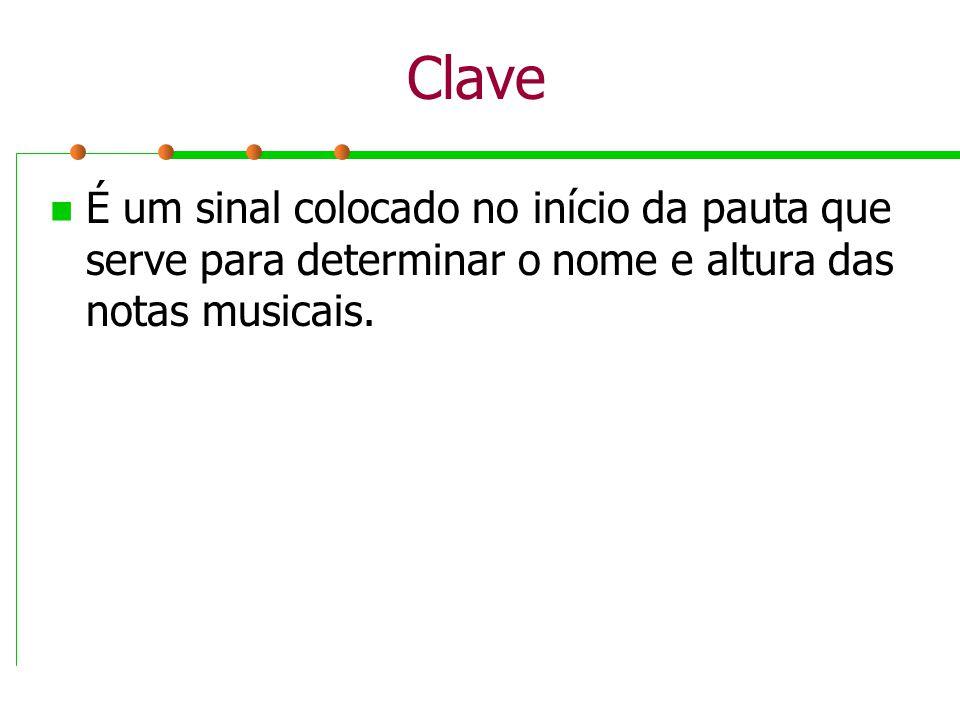 Clave É um sinal colocado no início da pauta que serve para determinar o nome e altura das notas musicais.