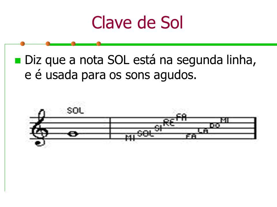 Clave de Sol Diz que a nota SOL está na segunda linha, e é usada para os sons agudos.