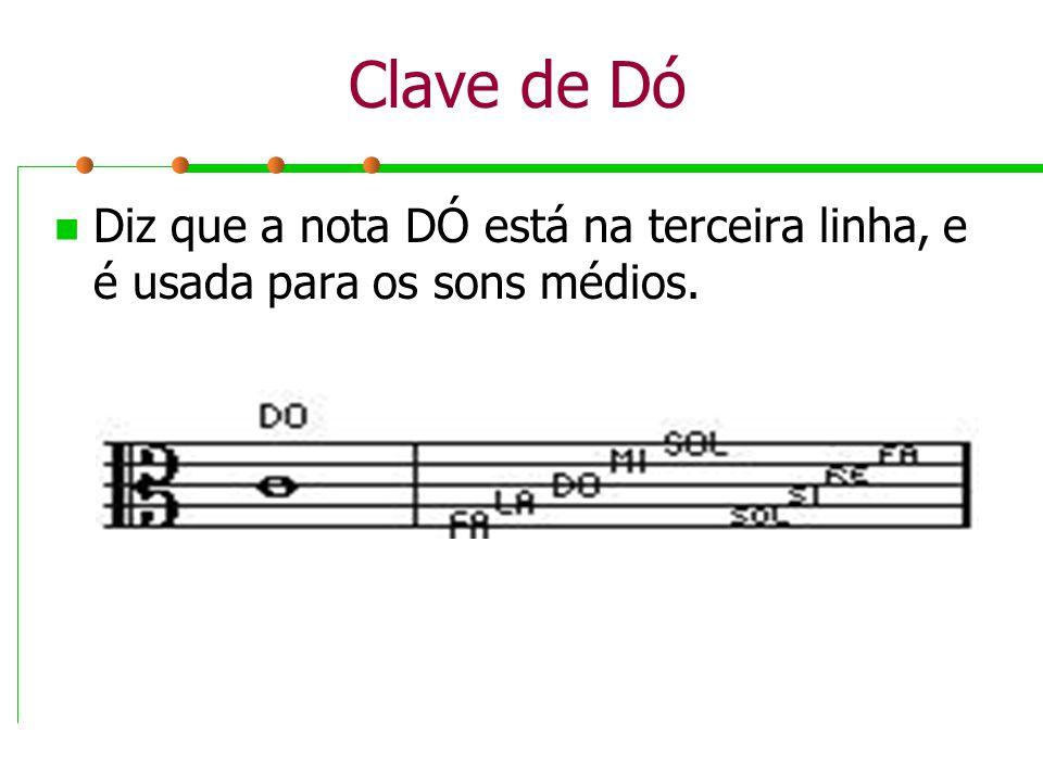 Clave de Dó Diz que a nota DÓ está na terceira linha, e é usada para os sons médios.